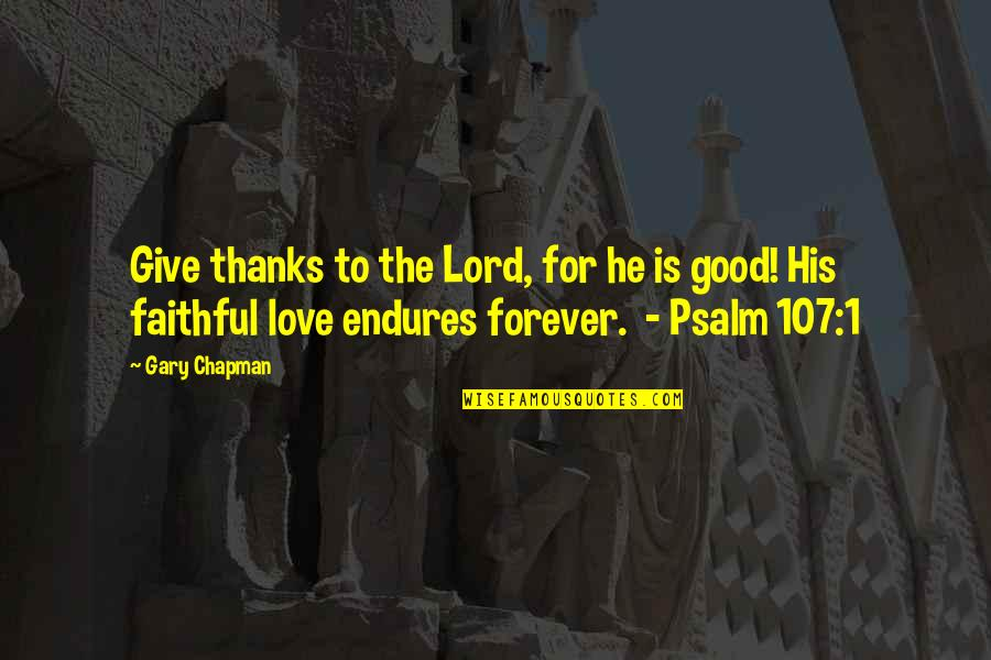 Lord I Give You Thanks Quotes By Gary Chapman: Give thanks to the Lord, for he is