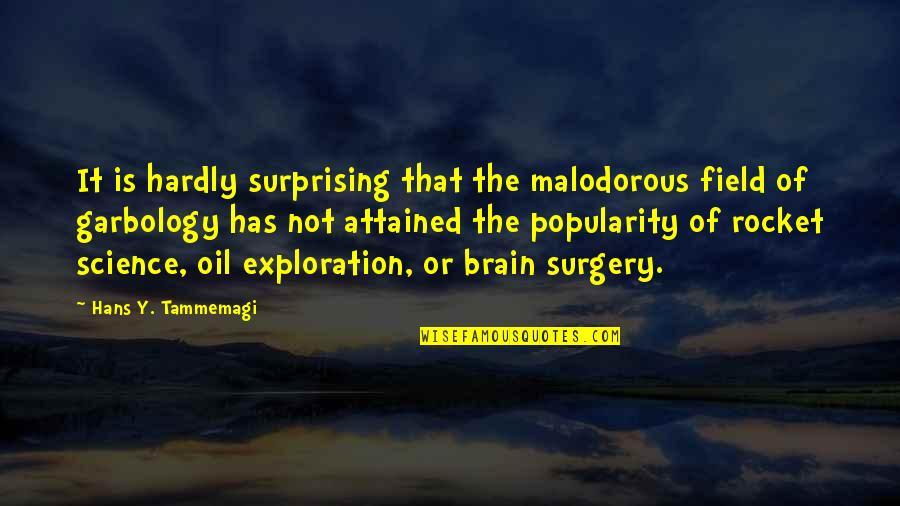 Lord I Give You Thanks Quotes By Hans Y. Tammemagi: It is hardly surprising that the malodorous field