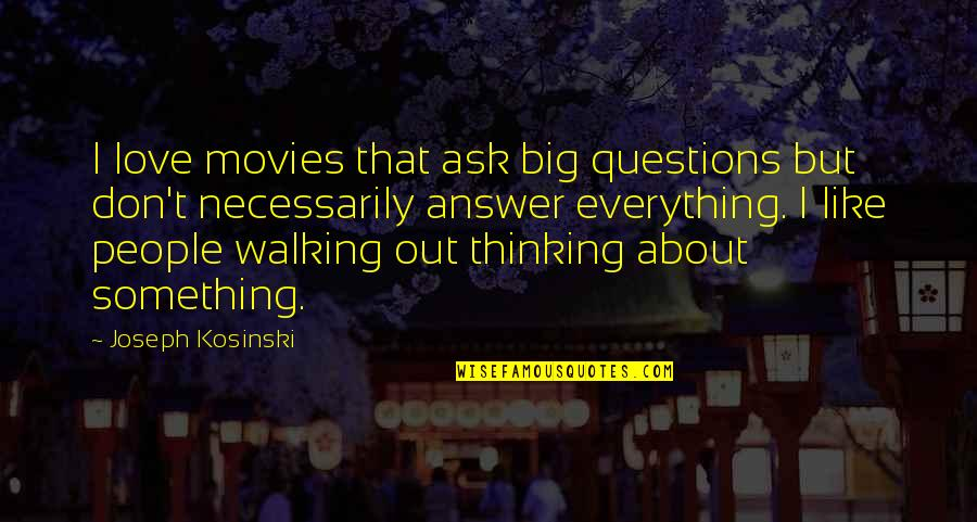 Lord I Give You Thanks Quotes By Joseph Kosinski: I love movies that ask big questions but