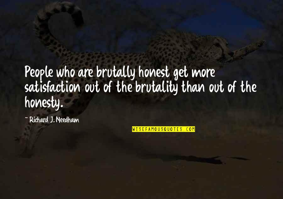 Lord Of The Flies Inspirational Quotes By Richard J. Needham: People who are brutally honest get more satisfaction