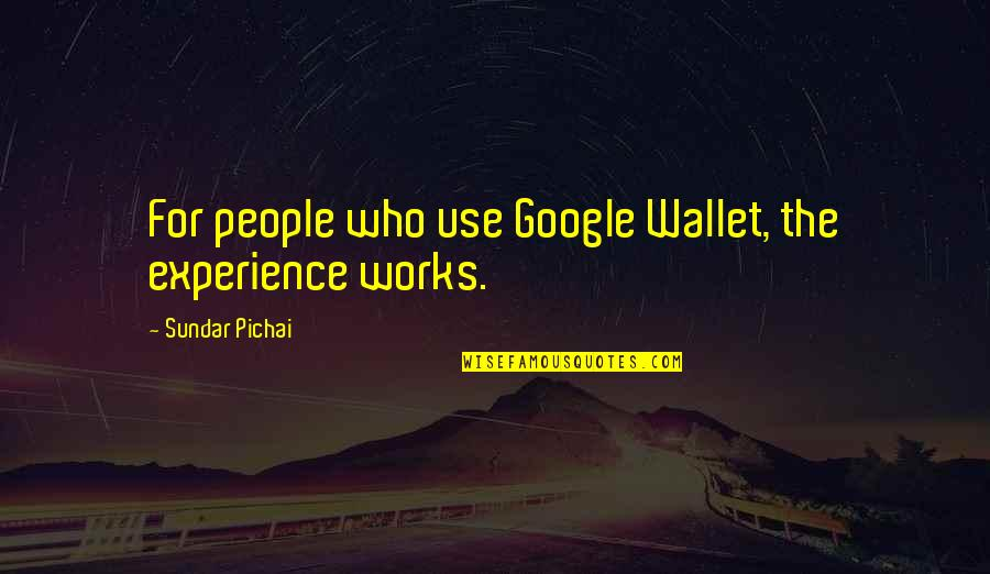 Lord Of The Flies Inspirational Quotes By Sundar Pichai: For people who use Google Wallet, the experience