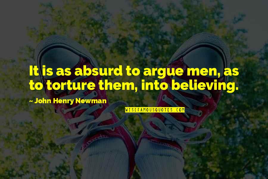 Lord Percival Quotes By John Henry Newman: It is as absurd to argue men, as