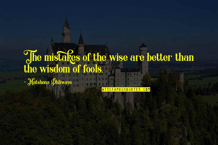 Lord Percival Quotes By Matshona Dhliwayo: The mistakes of the wise are better than