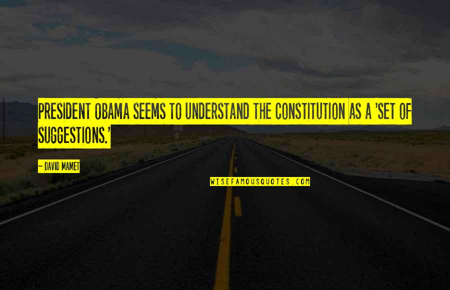 Lord Thomas Babington Macaulay Quotes By David Mamet: President Obama seems to understand the Constitution as