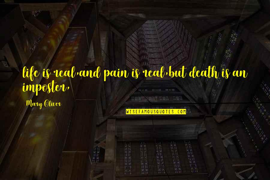 Lord Thomas Babington Macaulay Quotes By Mary Oliver: life is real,and pain is real,but death is