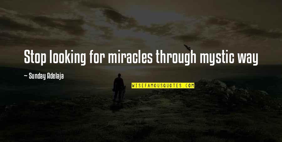 Lord Thomas Babington Macaulay Quotes By Sunday Adelaja: Stop looking for miracles through mystic way