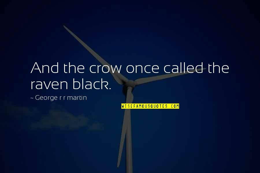 Lord Will Guide Me Quotes By George R R Martin: And the crow once called the raven black.
