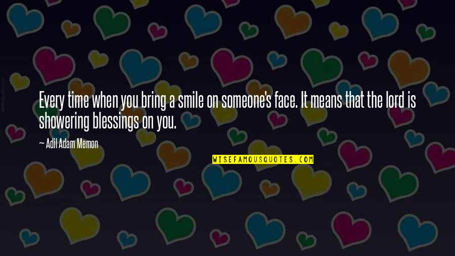 Lord's Blessings Quotes By Adil Adam Memon: Every time when you bring a smile on
