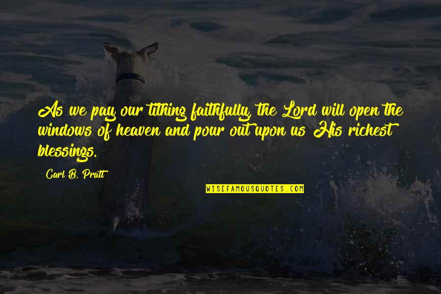 Lord's Blessings Quotes By Carl B. Pratt: As we pay our tithing faithfully, the Lord