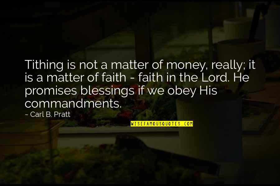 Lord's Blessings Quotes By Carl B. Pratt: Tithing is not a matter of money, really;