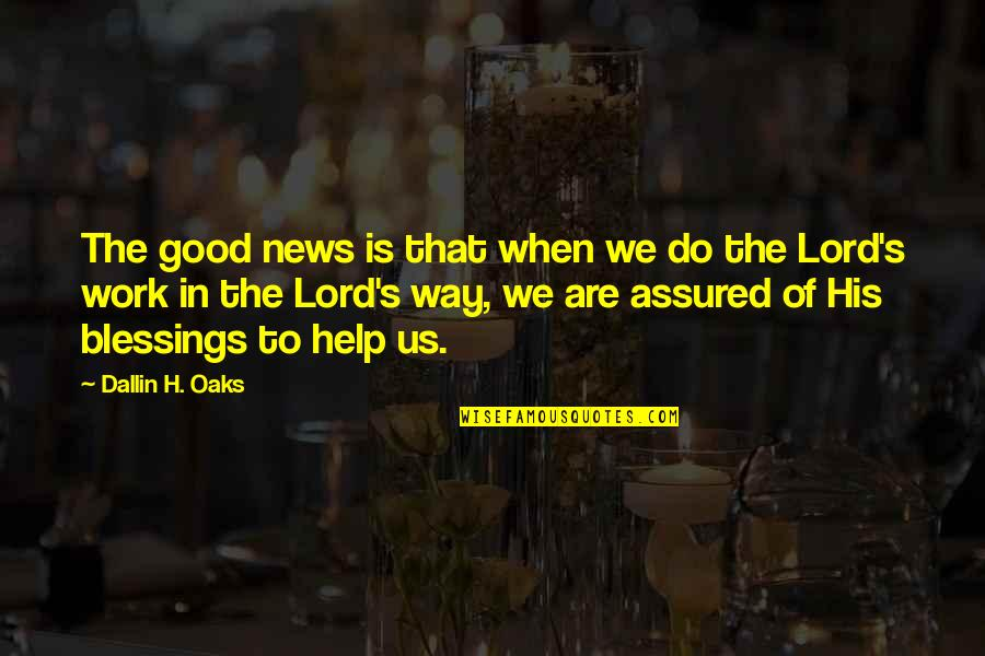 Lord's Blessings Quotes By Dallin H. Oaks: The good news is that when we do