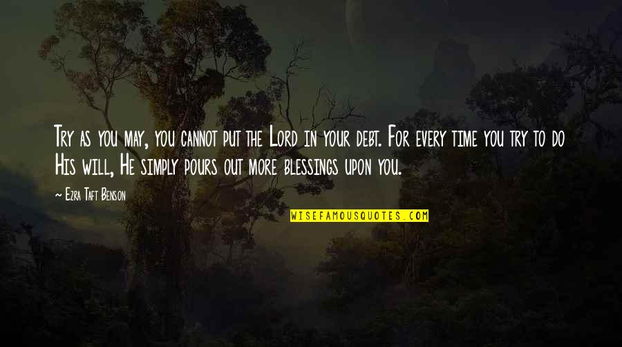Lord's Blessings Quotes By Ezra Taft Benson: Try as you may, you cannot put the