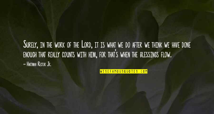Lord's Blessings Quotes By Hartman Rector Jr.: Surely, in the work of the Lord, it