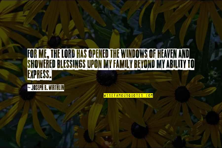 Lord's Blessings Quotes By Joseph B. Wirthlin: For me, the Lord has opened the windows