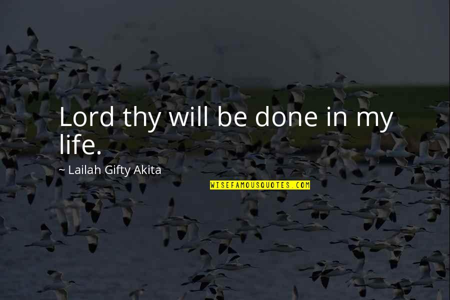 Lord's Blessings Quotes By Lailah Gifty Akita: Lord thy will be done in my life.