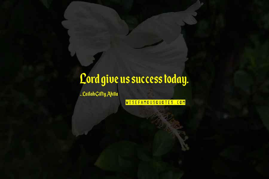 Lord's Blessings Quotes By Lailah Gifty Akita: Lord give us success today.