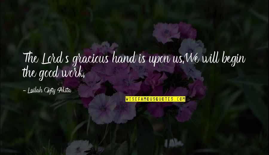 Lord's Blessings Quotes By Lailah Gifty Akita: The Lord's gracious hand is upon us.We will