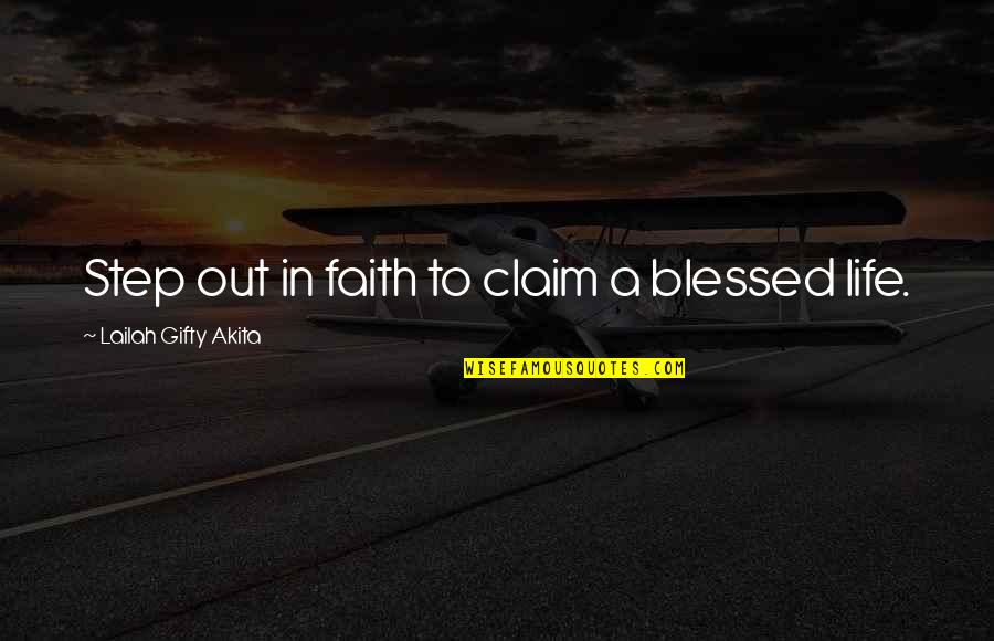 Lord's Blessings Quotes By Lailah Gifty Akita: Step out in faith to claim a blessed