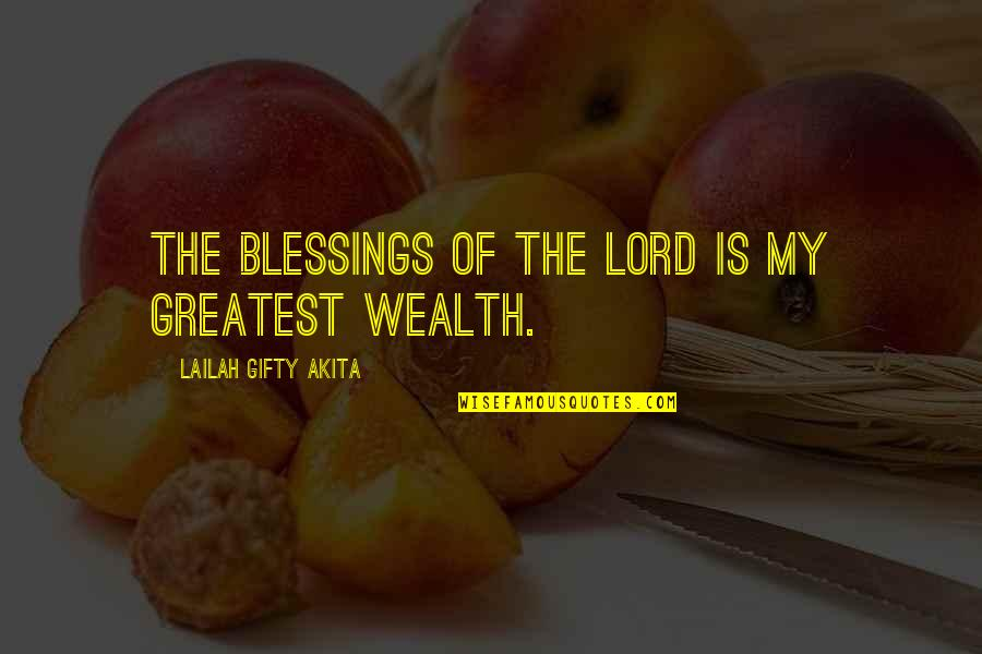 Lord's Blessings Quotes By Lailah Gifty Akita: The blessings of the Lord is my greatest