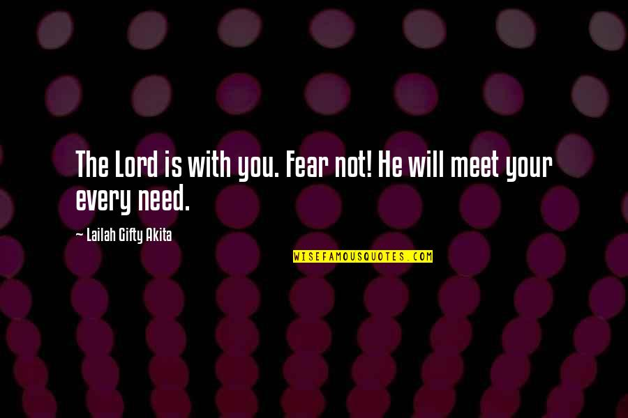 Lord's Blessings Quotes By Lailah Gifty Akita: The Lord is with you. Fear not! He