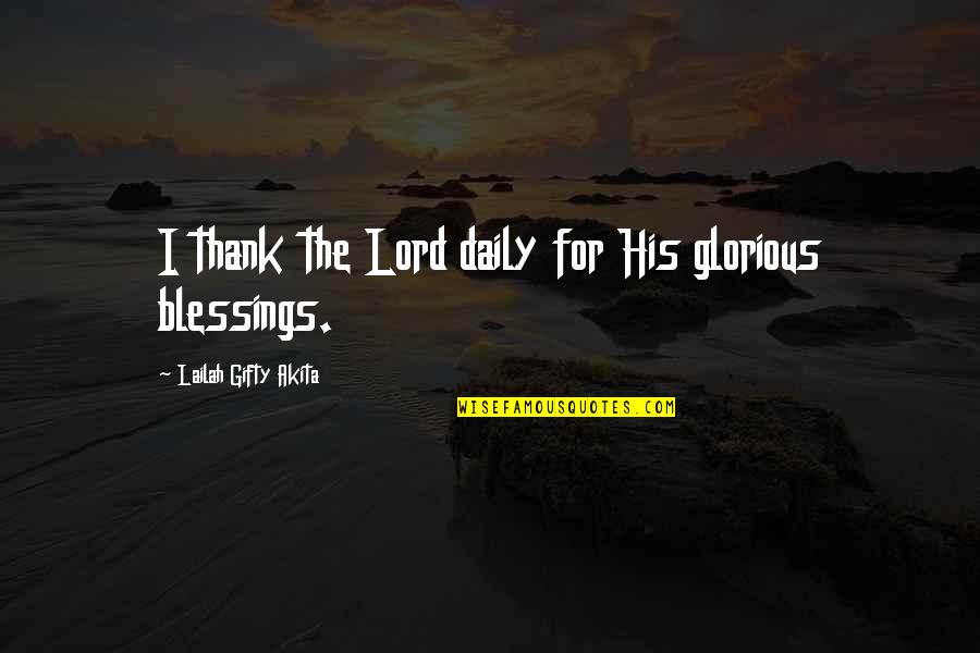 Lord's Blessings Quotes By Lailah Gifty Akita: I thank the Lord daily for His glorious