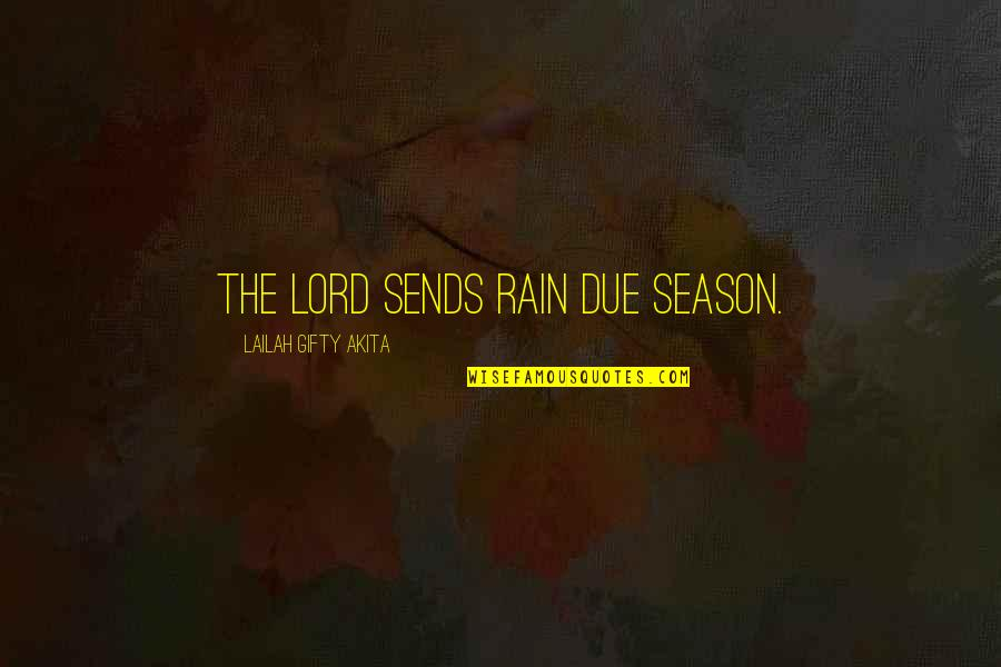 Lord's Blessings Quotes By Lailah Gifty Akita: The Lord sends rain due season.