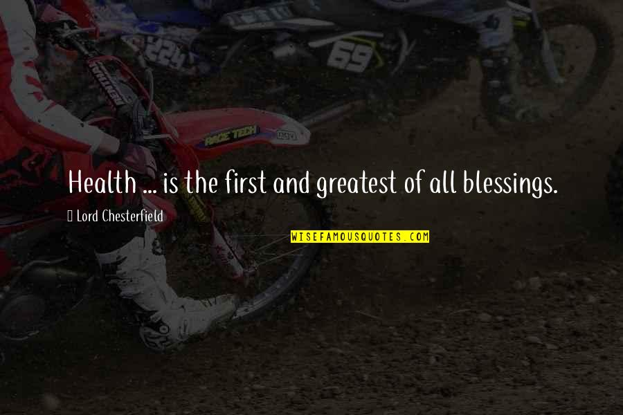 Lord's Blessings Quotes By Lord Chesterfield: Health ... is the first and greatest of