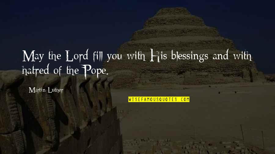 Lord's Blessings Quotes By Martin Luther: May the Lord fill you with His blessings