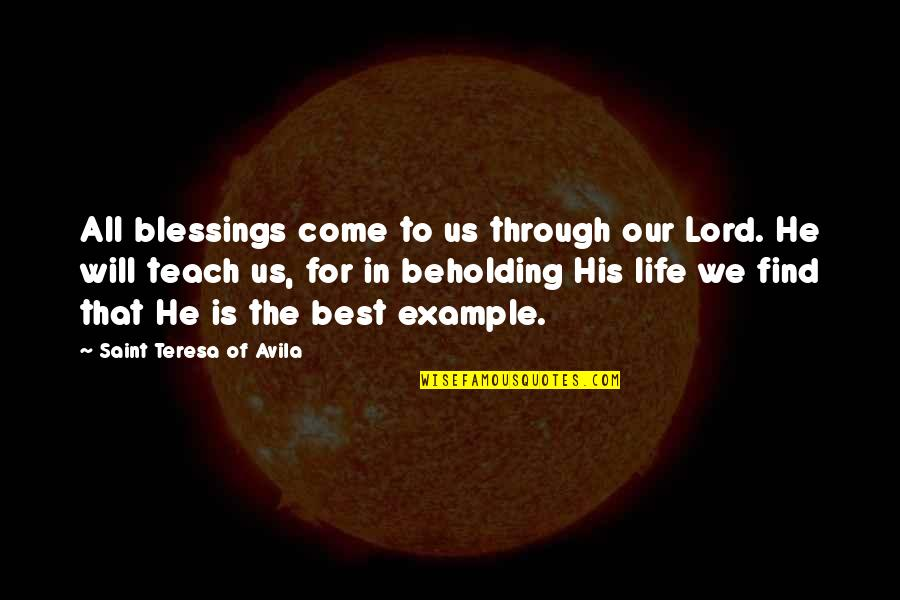 Lord's Blessings Quotes By Saint Teresa Of Avila: All blessings come to us through our Lord.