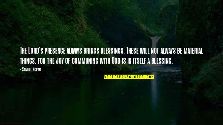 Lord's Blessings Quotes By Samuel Ngewa: The Lord's presence always brings blessings. These will