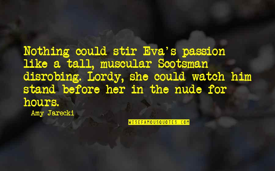 Lordy Quotes By Amy Jarecki: Nothing could stir Eva's passion like a tall,