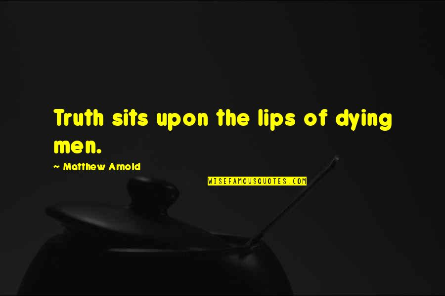 Loreal Beauty Quotes By Matthew Arnold: Truth sits upon the lips of dying men.