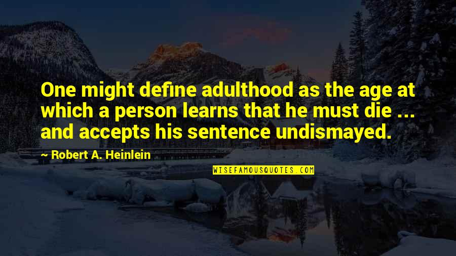 Loreal Beauty Quotes By Robert A. Heinlein: One might define adulthood as the age at