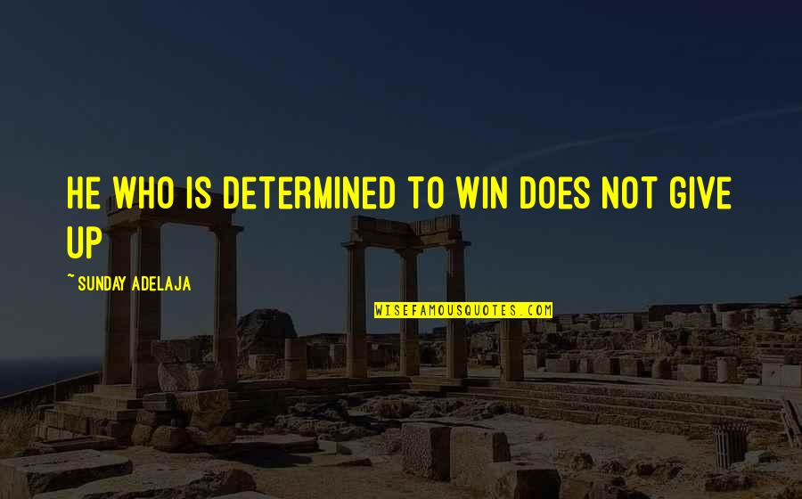 Loreal Beauty Quotes By Sunday Adelaja: He who is determined to win does not