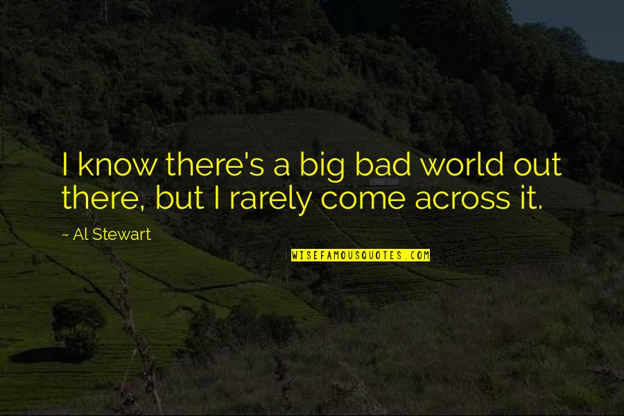 Lorelai Quotes By Al Stewart: I know there's a big bad world out