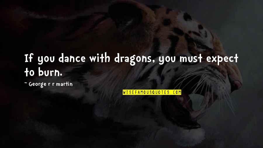 Lorelai Quotes By George R R Martin: If you dance with dragons, you must expect
