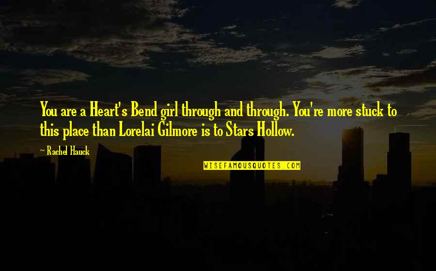 Lorelai Quotes By Rachel Hauck: You are a Heart's Bend girl through and
