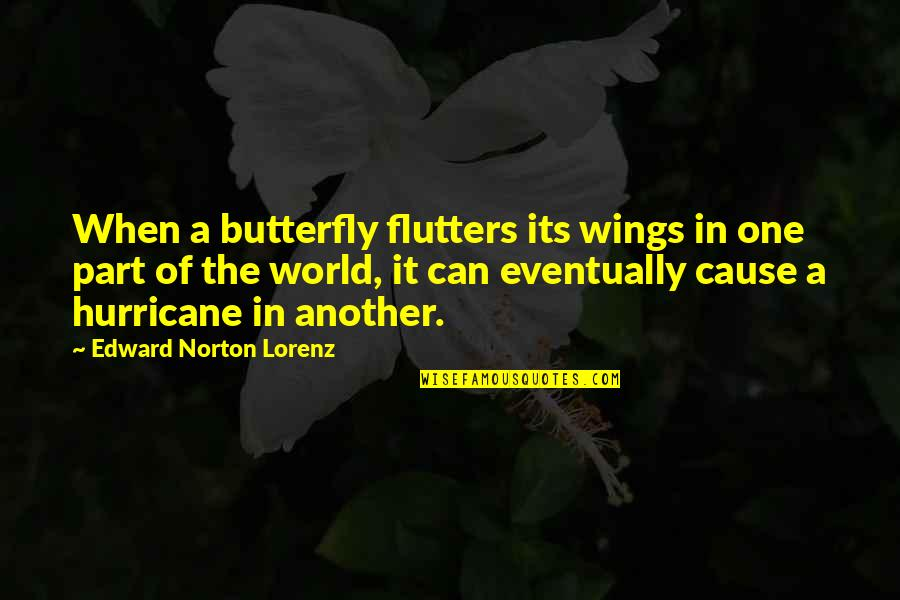 Lorenz's Quotes By Edward Norton Lorenz: When a butterfly flutters its wings in one