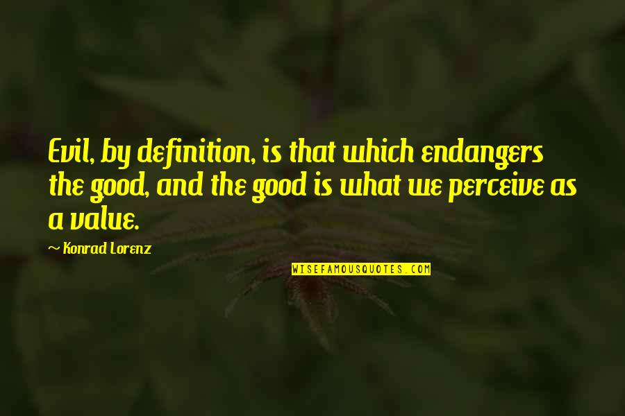 Lorenz's Quotes By Konrad Lorenz: Evil, by definition, is that which endangers the