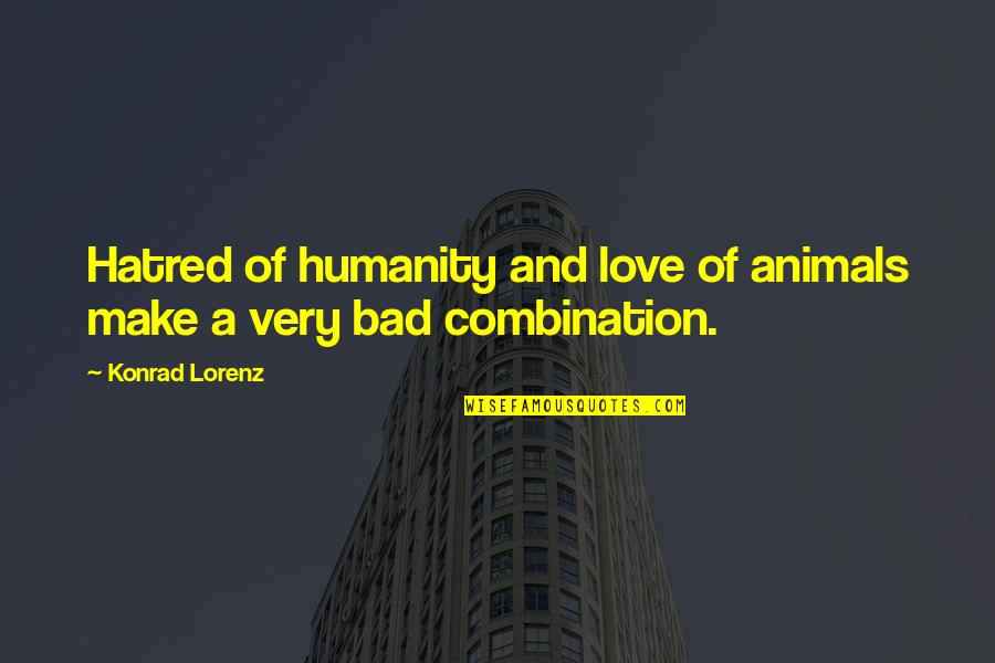 Lorenz's Quotes By Konrad Lorenz: Hatred of humanity and love of animals make