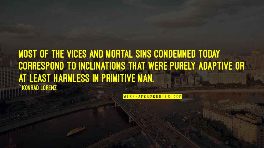 Lorenz's Quotes By Konrad Lorenz: Most of the vices and mortal sins condemned