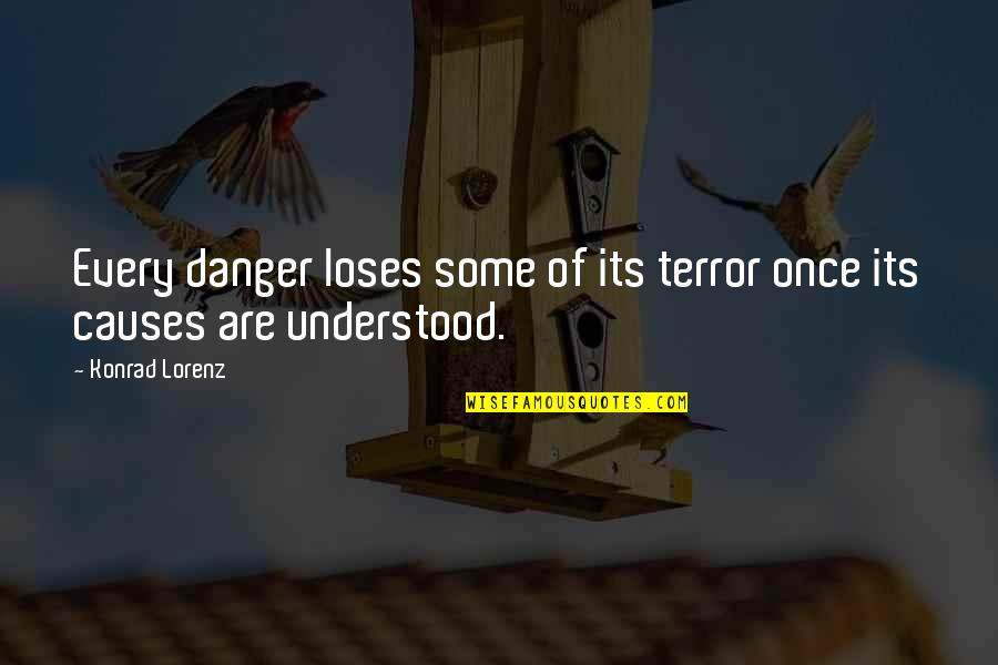 Lorenz's Quotes By Konrad Lorenz: Every danger loses some of its terror once