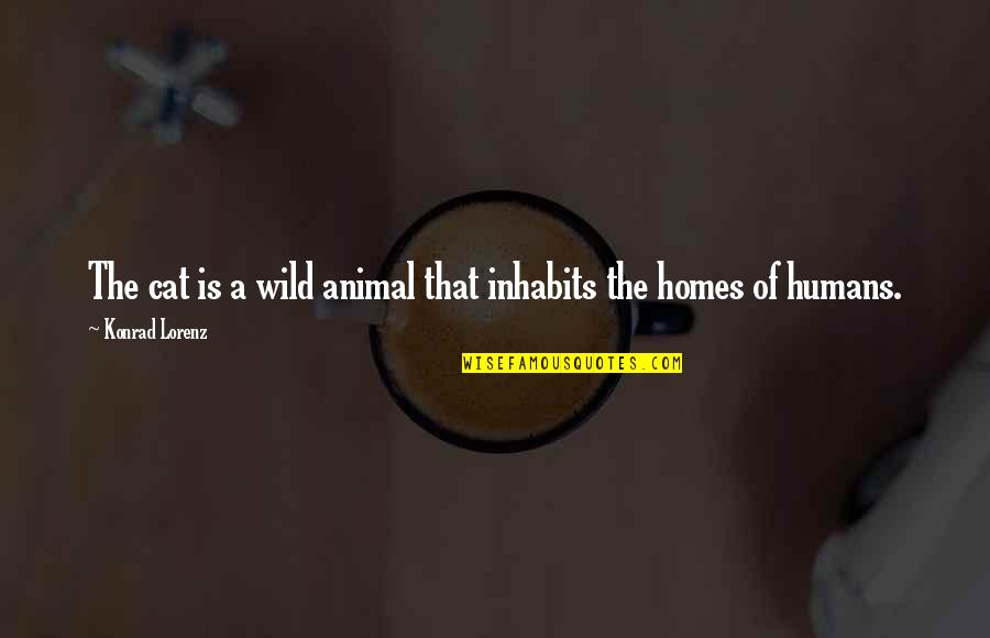 Lorenz's Quotes By Konrad Lorenz: The cat is a wild animal that inhabits