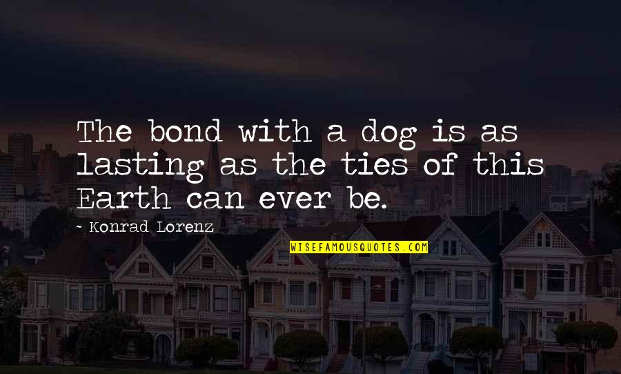 Lorenz's Quotes By Konrad Lorenz: The bond with a dog is as lasting