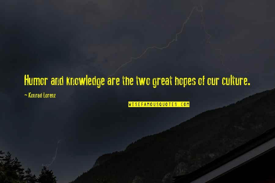Lorenz's Quotes By Konrad Lorenz: Humor and knowledge are the two great hopes