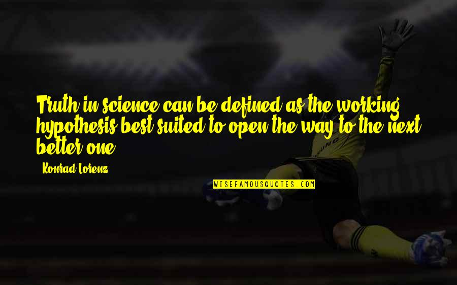 Lorenz's Quotes By Konrad Lorenz: Truth in science can be defined as the