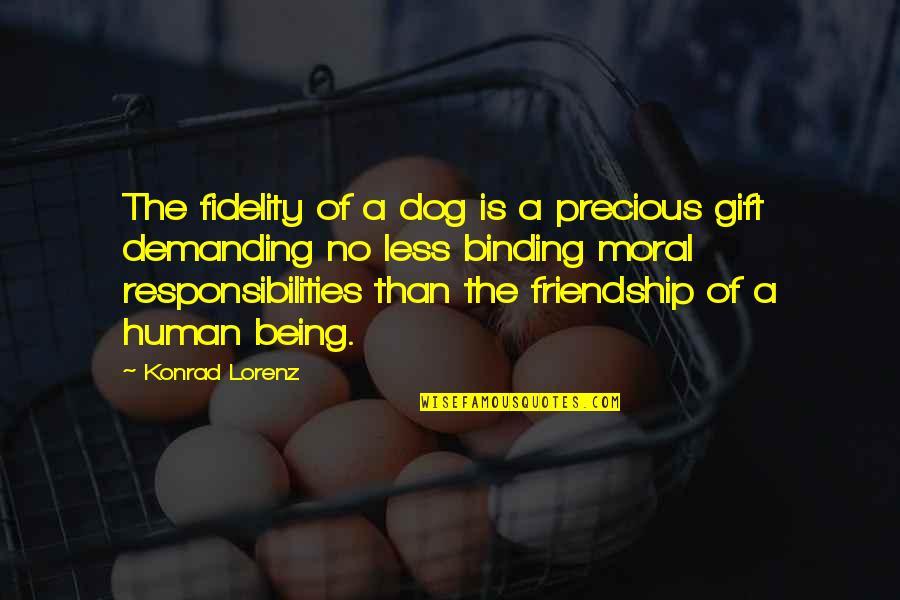 Lorenz's Quotes By Konrad Lorenz: The fidelity of a dog is a precious