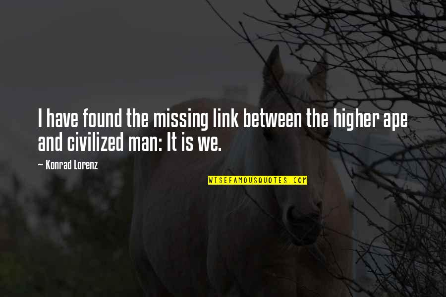 Lorenz's Quotes By Konrad Lorenz: I have found the missing link between the