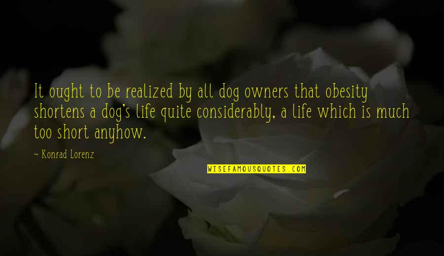 Lorenz's Quotes By Konrad Lorenz: It ought to be realized by all dog