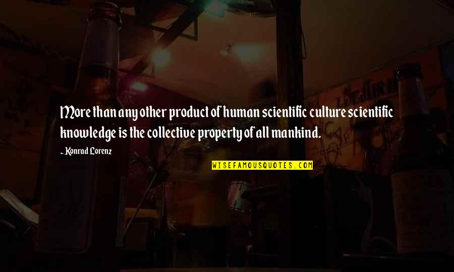 Lorenz's Quotes By Konrad Lorenz: More than any other product of human scientific